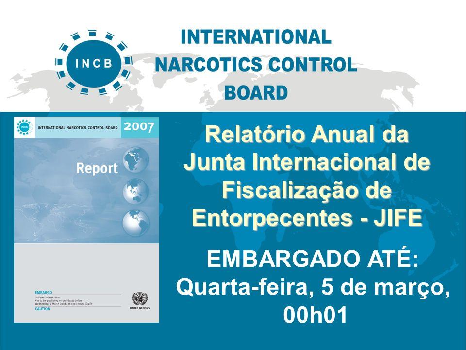 Relatório Anual da Junta Internacional de Fiscalização de Entorpecentes - JIFE EMBARGADO ATÉ: Quarta-feira, 5 de março, 00h01