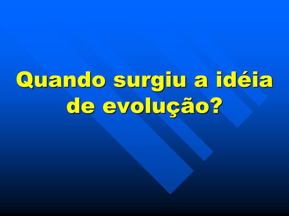 Quando surgiu a idéia de evolução?