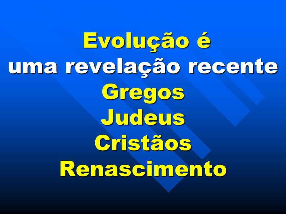 Evolução é uma revelação recente Gregos Judeus Cristãos Renascimento Evolução é uma revelação recente Gregos Judeus Cristãos Renascimento