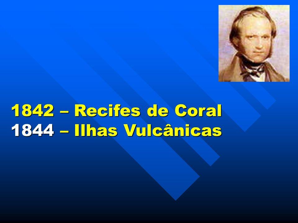 1842 – Recifes de Coral 1844 – Ilhas Vulcânicas