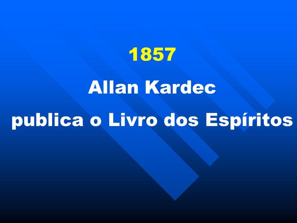 1857 Allan Kardec publica o Livro dos Espíritos