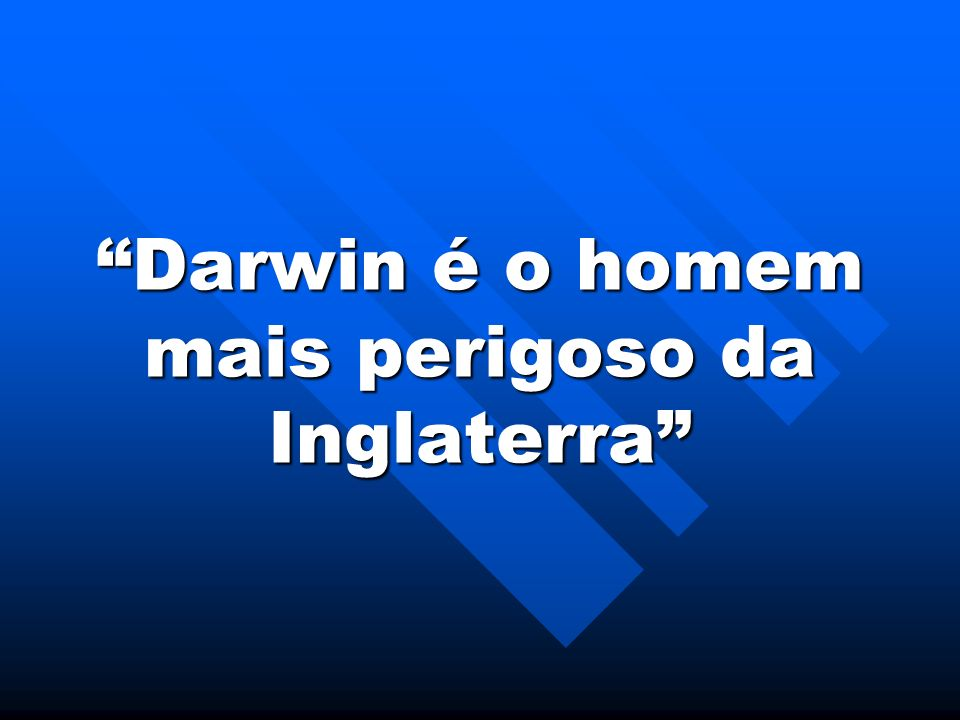 Darwin é o homem mais perigoso da Inglaterra