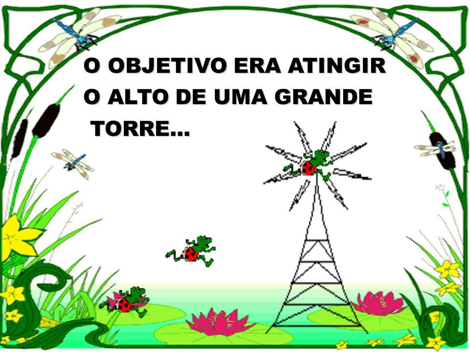 O OBJETIVO ERA ATINGIR O ALTO DE UMA GRANDE TORRE... TORRE...