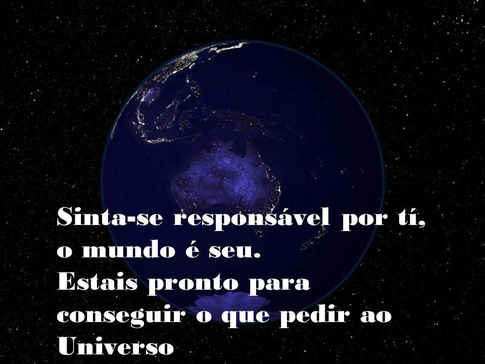 O mundo cósmico é seu, todos os fluidos são seus, toda energia é sua