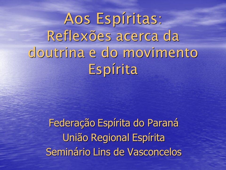 Aos Espíritas : Reflexões acerca da doutrina e do movimento Espírita Federação Espírita do Paraná União Regional Espírita Seminário Lins de Vasconcelos