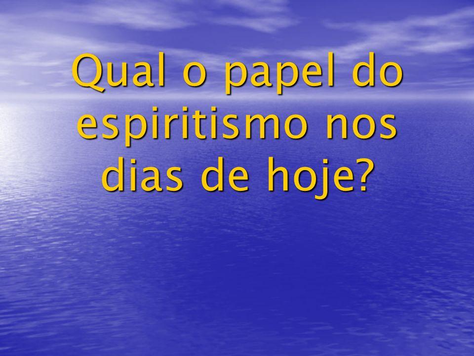 Qual o papel do espiritismo nos dias de hoje?