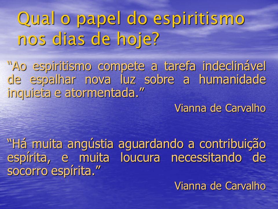 Ao espiritismo compete a tarefa indeclinável de espalhar nova luz sobre a humanidade inquieta e atormentada.