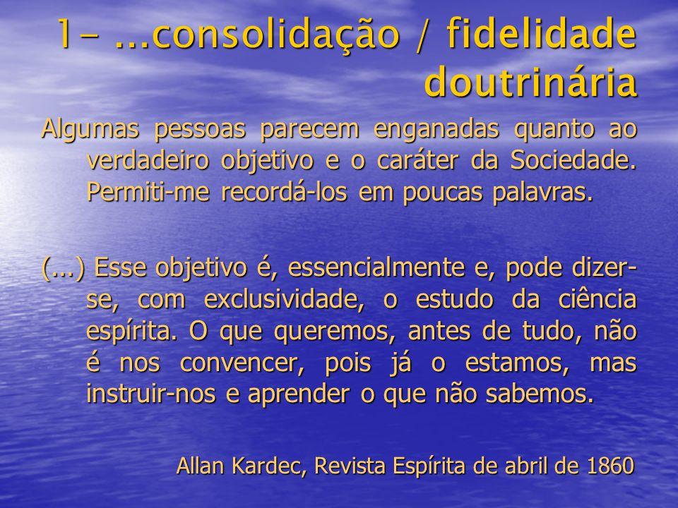 1-...consolidação / fidelidade doutrinária Algumas pessoas parecem enganadas quanto ao verdadeiro objetivo e o caráter da Sociedade.