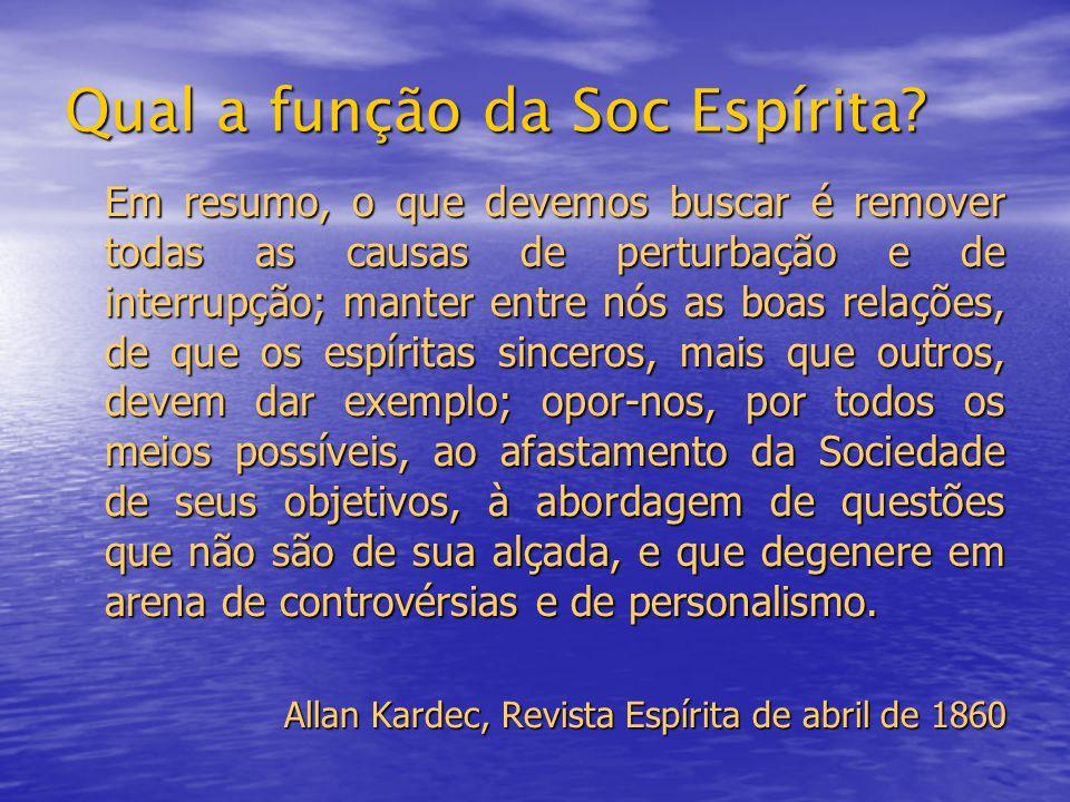 Qual a função da Soc Espírita? Em resumo, o que devemos buscar é remover todas as causas de perturbação e de interrupção; manter entre nós as boas rel