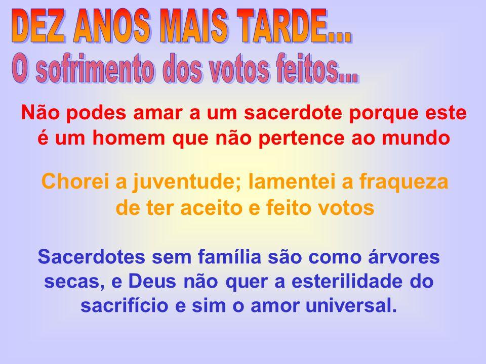 Serás ministro de Deus e fugirás da mulher, porque Satanás dela se vale para perder o homem... MAIS TARDE COMPREENDI... Sacrifício do sacerdote é cont
