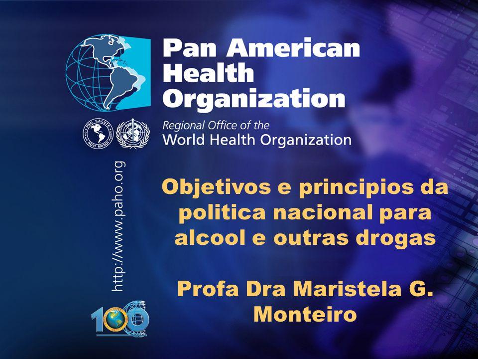 .. Objetivos e principios da politica nacional para alcool e outras drogas Profa Dra Maristela G. Monteiro