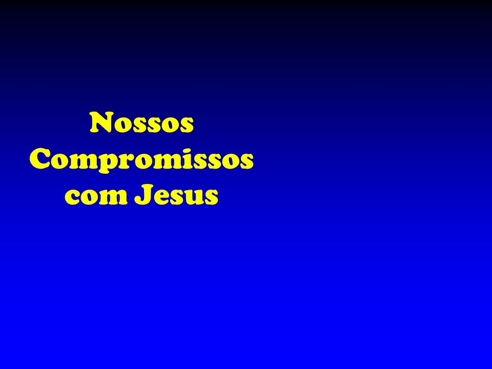 Nossos Compromissos com Jesus
