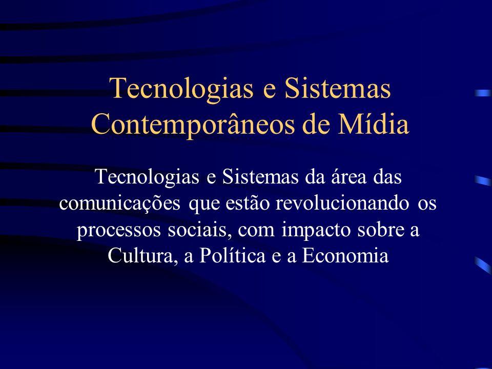 Tecnologias e Sistemas Contemporâneos de Mídia Tecnologias e Sistemas da área das comunicações que estão revolucionando os processos sociais, com impa