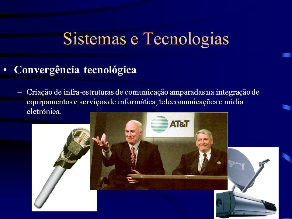 Sistemas e Tecnologias Convergência tecnológica –Criação de infra-estruturas de comunicação amparadas na integração de equipamentos e serviços de info