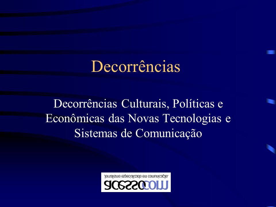 Decorrências Decorrências Culturais, Políticas e Econômicas das Novas Tecnologias e Sistemas de Comunicação