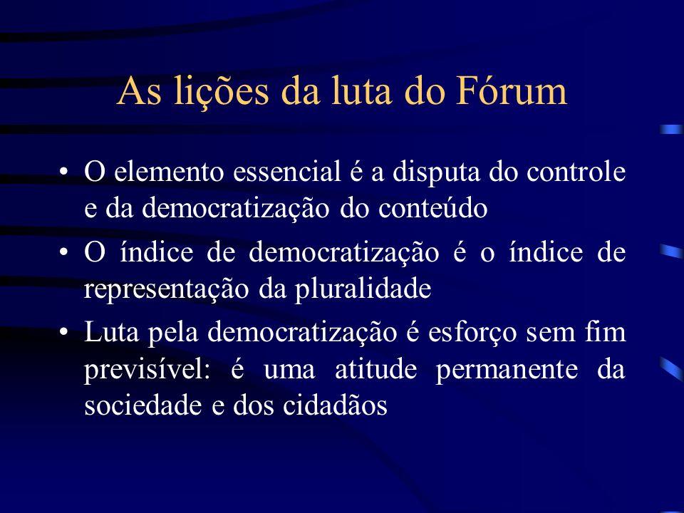 As lições da luta do Fórum O elemento essencial é a disputa do controle e da democratização do conteúdo O índice de democratização é o índice de repre