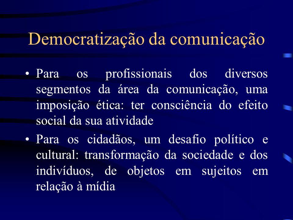 Democratização da comunicação Para os profissionais dos diversos segmentos da área da comunicação, uma imposição ética: ter consciência do efeito soci