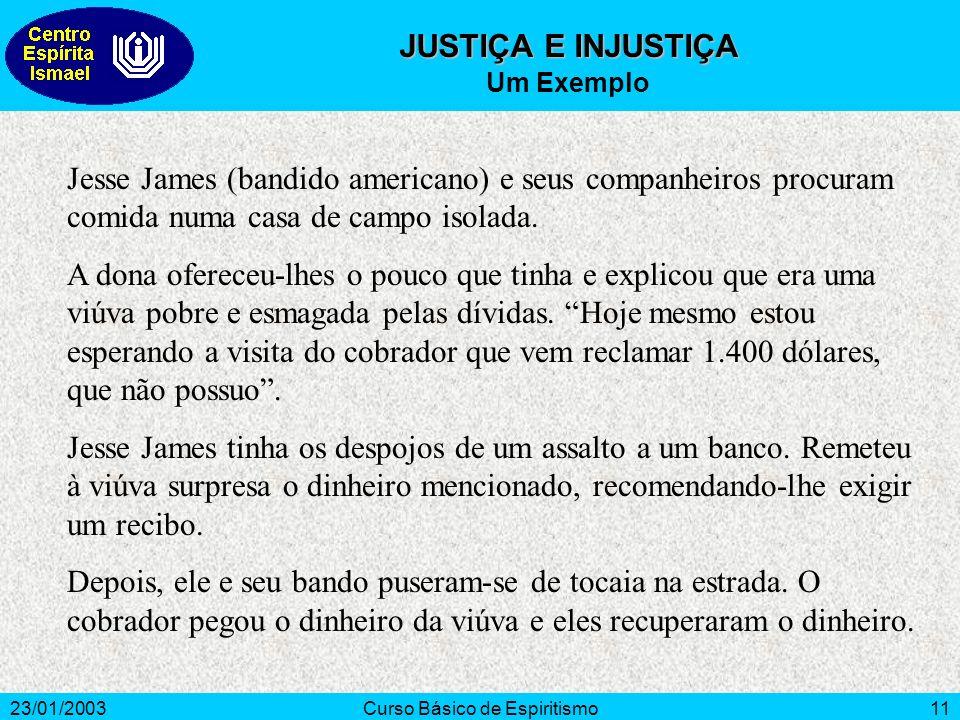 23/01/2003Curso Básico de Espiritismo11 Jesse James (bandido americano) e seus companheiros procuram comida numa casa de campo isolada. A dona oferece