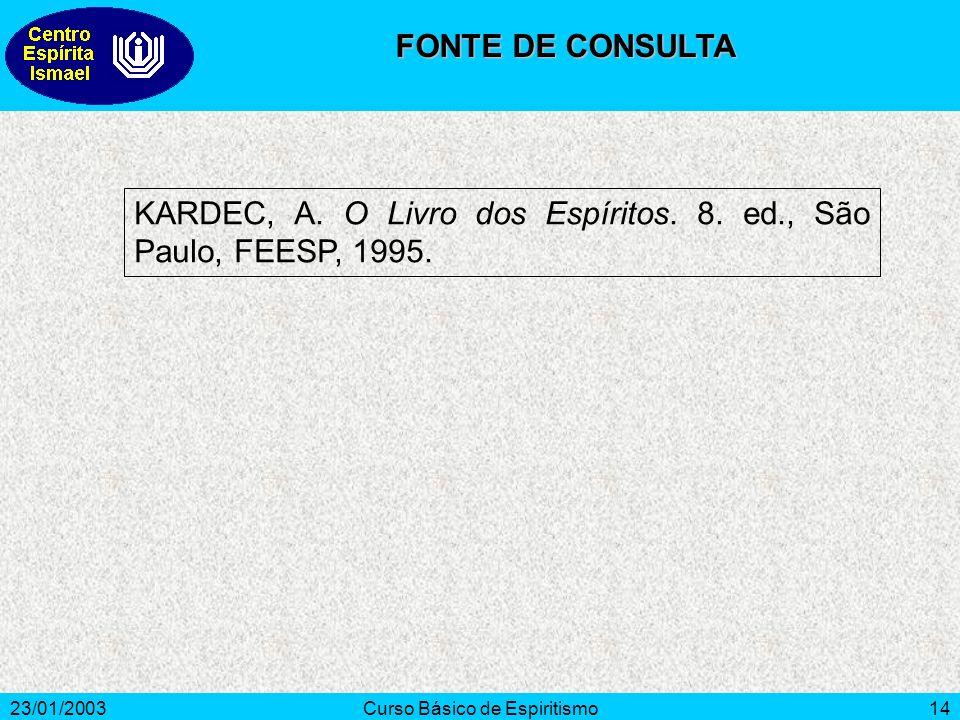 23/01/2003Curso Básico de Espiritismo14 KARDEC, A. O Livro dos Espíritos. 8. ed., São Paulo, FEESP, 1995. FONTE DE CONSULTA