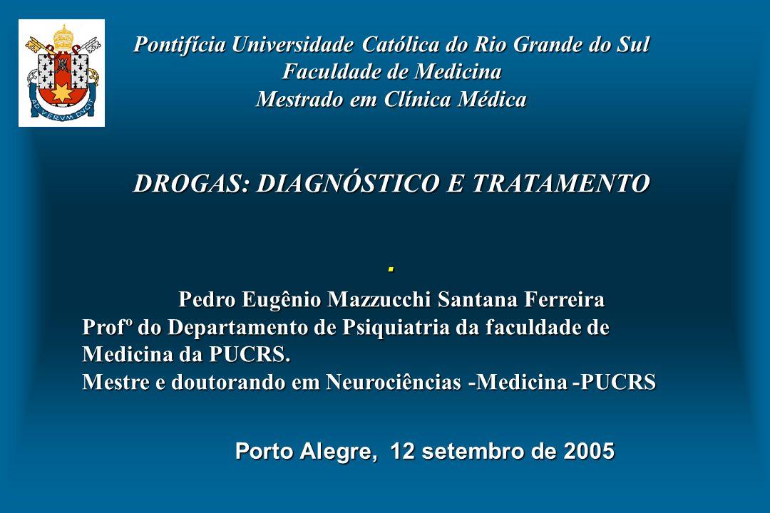 . Pontifícia Universidade Católica do Rio Grande do Sul Faculdade de Medicina Mestrado em Clínica Médica DROGAS: DIAGNÓSTICO E TRATAMENTO Pedro Eugêni