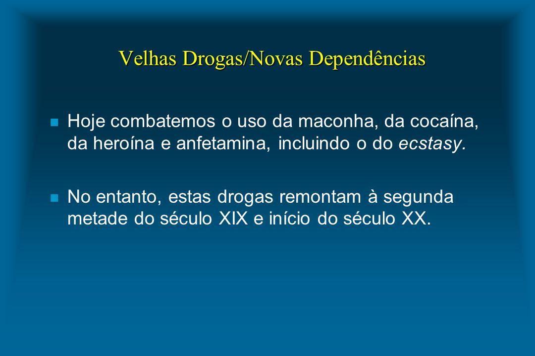 Velhas Drogas/Novas Dependências n Hoje combatemos o uso da maconha, da cocaína, da heroína e anfetamina, incluindo o do ecstasy. n No entanto, estas