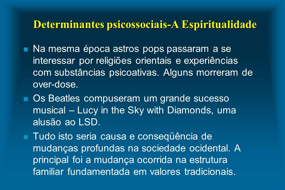Determinantes psicossociais-A Espiritualidade n Na mesma época astros pops passaram a se interessar por religiões orientais e experiências com substân