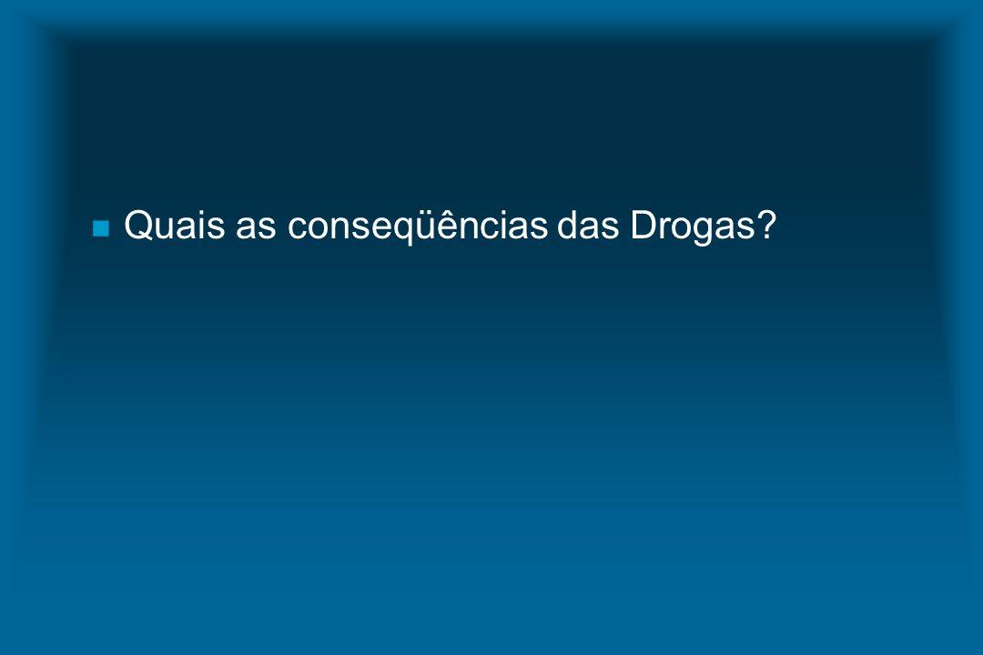 n Quais as conseqüências das Drogas?