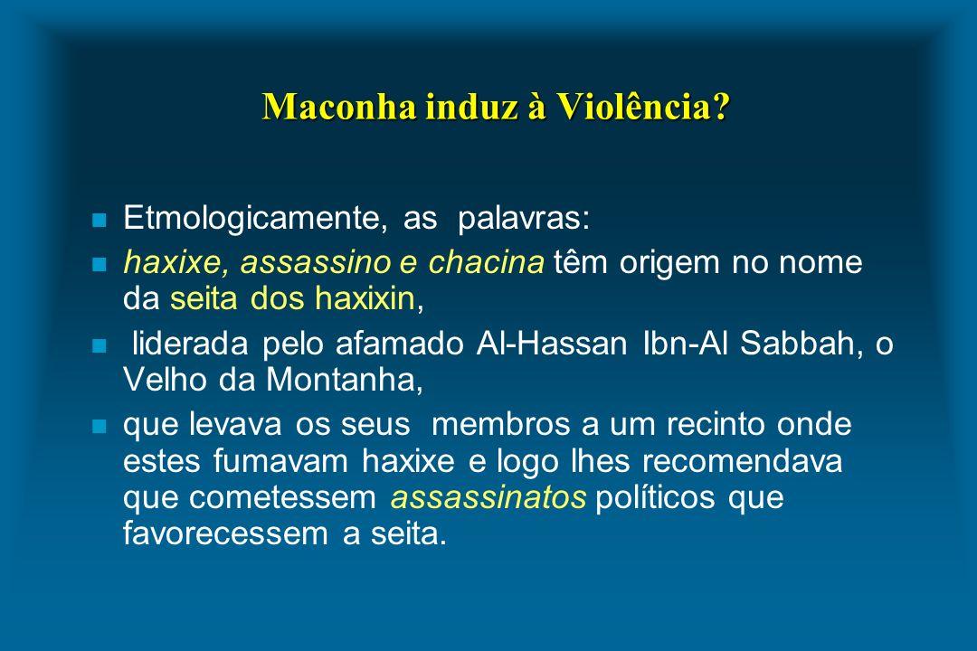 Maconha induz à Violência? n Etmologicamente, as palavras: n haxixe, assassino e chacina têm origem no nome da seita dos haxixin, n liderada pelo afam