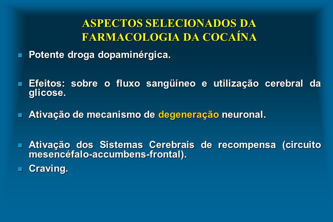 ASPECTOS SELECIONADOS DA FARMACOLOGIA DA COCAÍNA n Potente droga dopaminérgica. n Efeitos: sobre o fluxo sangüíneo e utilização cerebral da glicose. n
