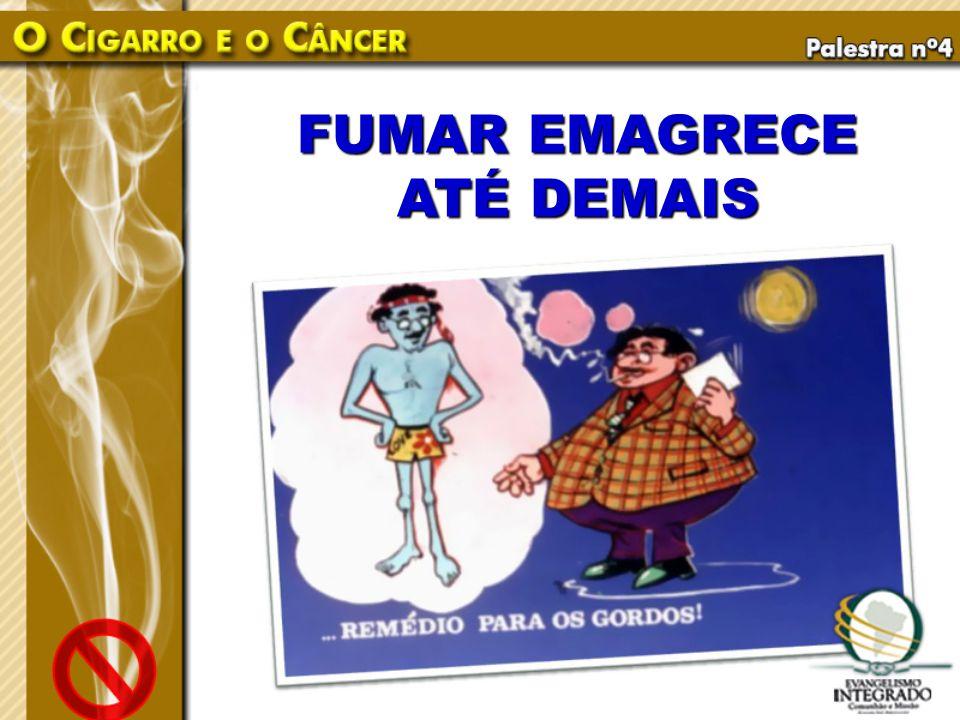 FUMAR EMAGRECE ATÉ DEMAIS