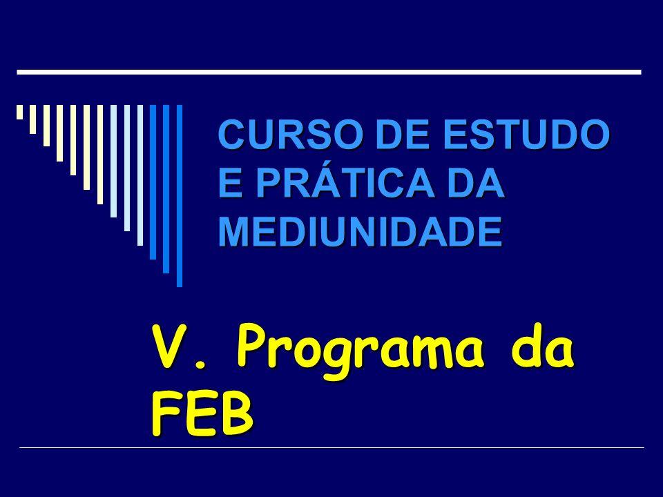 CURSO DE ESTUDO E PRÁTICA DA MEDIUNIDADE V. Programa da FEB