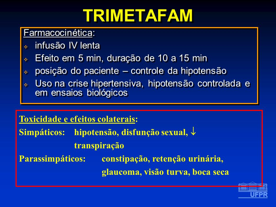 TRIMETAFAM Farmacocinética: infusão IV lenta Efeito em 5 min, duração de 10 a 15 min posição do paciente – controle da hipotensão Uso na crise hiperte