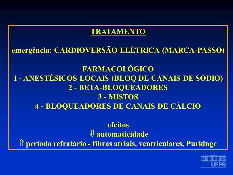 TRATAMENTO emergência: CARDIOVERSÃO ELÉTRICA (MARCA-PASSO) FARMACOLÓGICO 1 - ANESTÉSICOS LOCAIS (BLOQ DE CANAIS DE SÓDIO) 2 - BETA-BLOQUEADORES 3 - MI