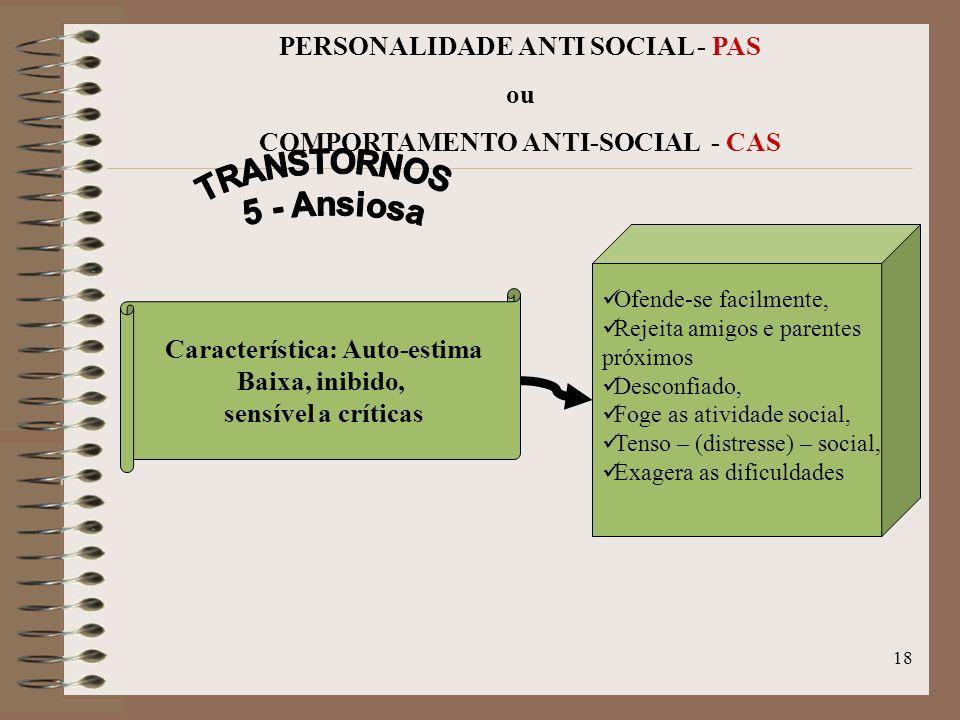 17 PERSONALIDADE ANTI SOCIAL - PAS ou COMPORTAMENTO ANTI-SOCIAL - CAS Desinteresse por tudo, Frio, Falta de afetividade, Desafeto permanente, Sem rela