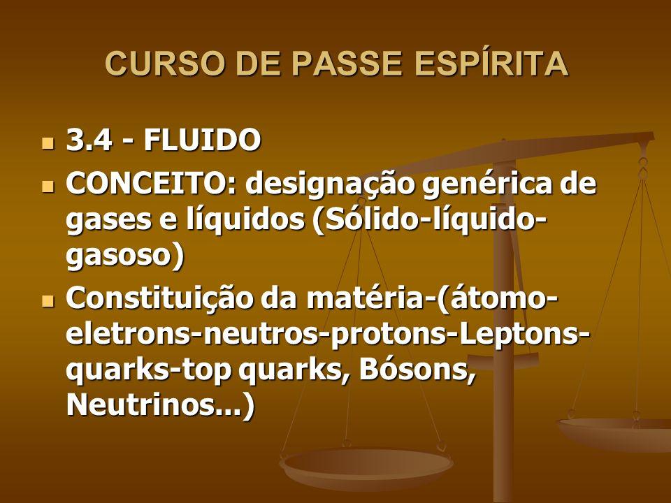 CURSO DE PASSE ESPÍRITA 3.5 - FLUIDO CÓSMICO UNIVERSAL: 3.5 - FLUIDO CÓSMICO UNIVERSAL: E a matéria elementar primitiva.