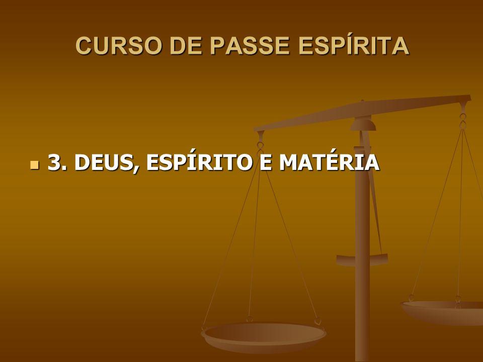 CURSO DE PASSE ESPÍRITA 3.1 – DEUS 3.1 – DEUS Quem é DEUS.