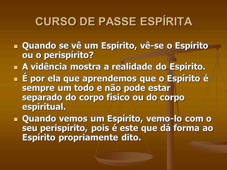 CURSO DE PASSE ESPÍRITA Por que a solução de muitos problemas de nossa vida está no perispírito.