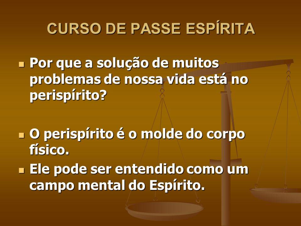 CURSO DE PASSE ESPÍRITA Nesse campo mental estão registradas todas as nossas ações passadas, tanto as boas quanto as más.