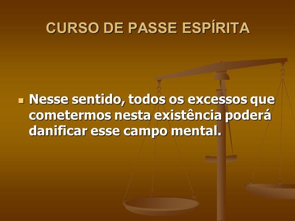 CURSO DE PASSE ESPÍRITA Numa próxima encarnação poderemos vir com ele manchado, como doença, como uma prova a suportar etc.