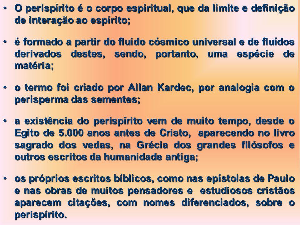 O perispírito é o corpo espiritual, que da limite e definição de interação ao espírito;O perispírito é o corpo espiritual, que da limite e definição d