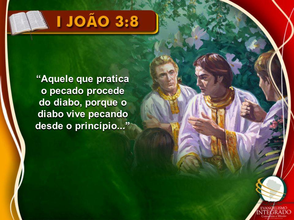 Aquele que pratica o pecado procede do diabo, porque o diabo vive pecando desde o princípio...