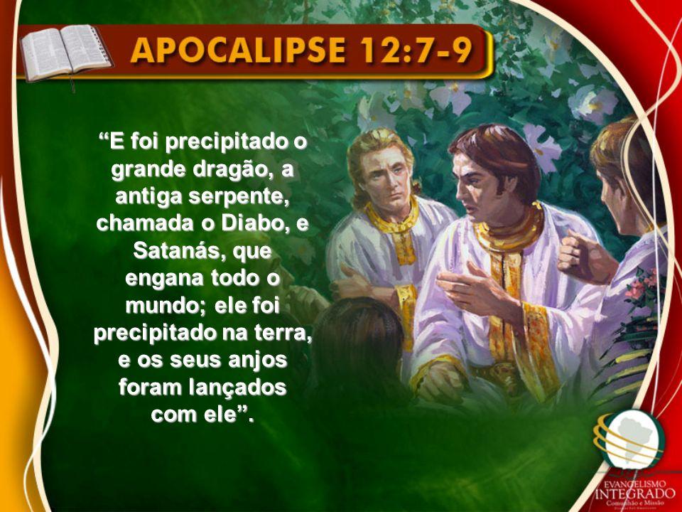 E foi precipitado o grande dragão, a antiga serpente, chamada o Diabo, e Satanás, que engana todo o mundo; ele foi precipitado na terra, e os seus anjos foram lançados com ele.