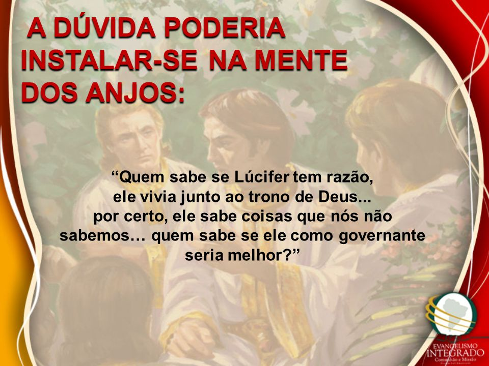 Quem sabe se Lúcifer tem razão, ele vivia junto ao trono de Deus...