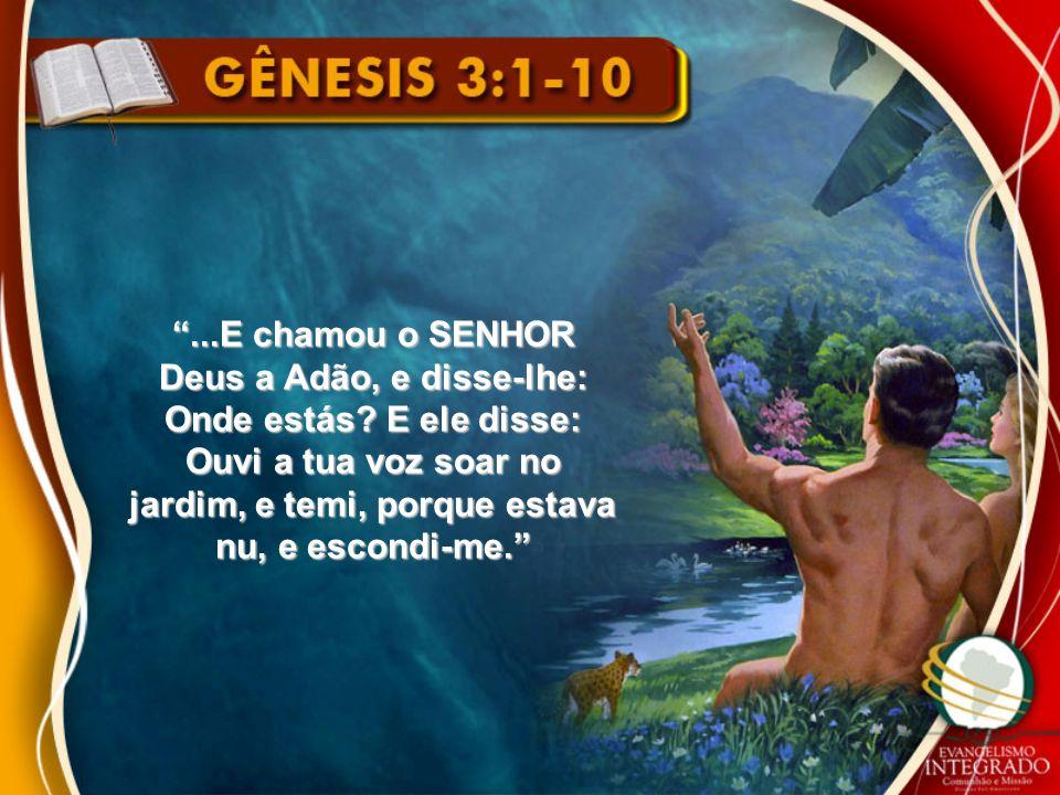 ...E chamou o SENHOR Deus a Adão, e disse-lhe: Onde estás.