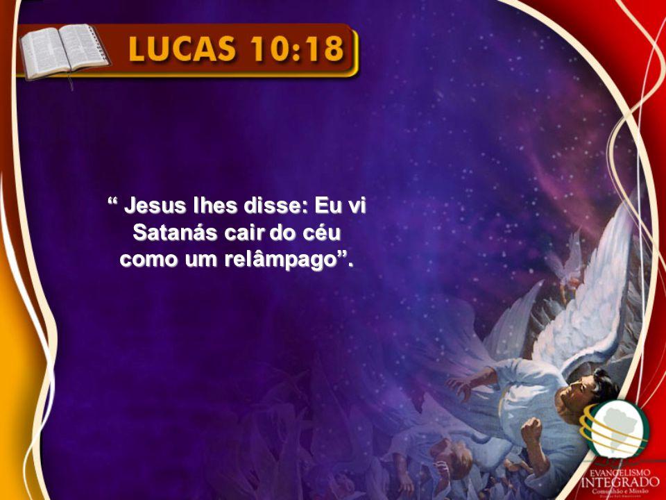 Jesus lhes disse: Eu vi Satanás cair do céu como um relâmpago.