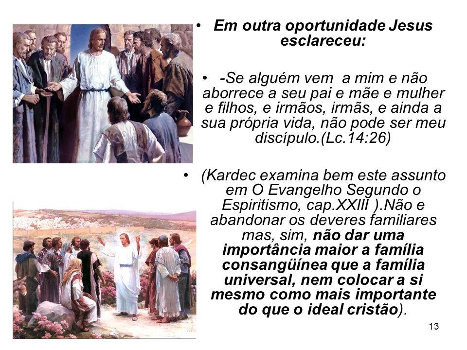 13 Em outra oportunidade Jesus esclareceu: -Se alguém vem a mim e não aborrece a seu pai e mãe e mulher e filhos, e irmãos, irmãs, e ainda a sua própr