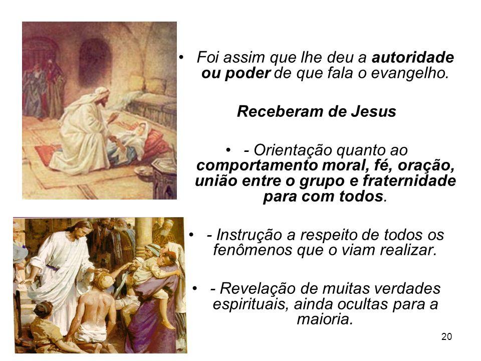 20 Foi assim que lhe deu a autoridade ou poder de que fala o evangelho. Receberam de Jesus - Orientação quanto ao comportamento moral, fé, oração, uni