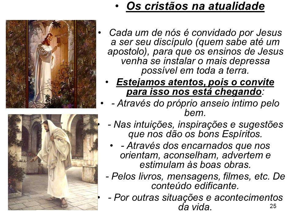 25 Os cristãos na atualidade Cada um de nós é convidado por Jesus a ser seu discípulo (quem sabe até um apostolo), para que os ensinos de Jesus venha