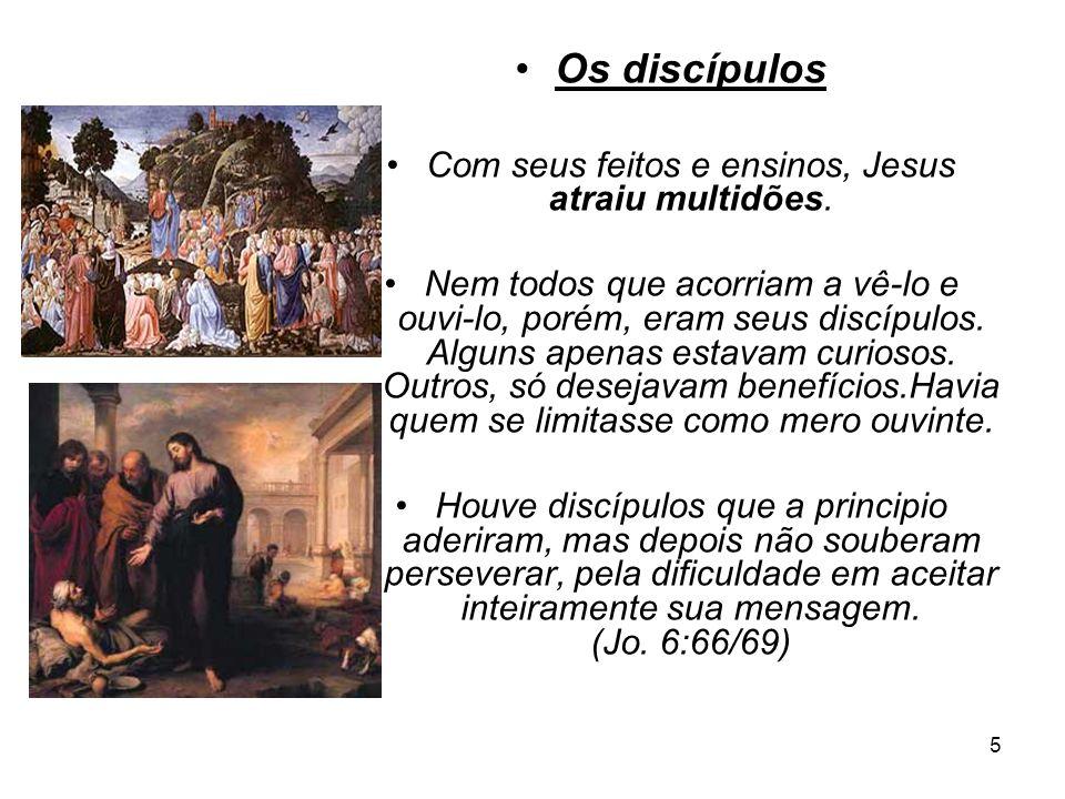 5 Os discípulos Com seus feitos e ensinos, Jesus atraiu multidões. Nem todos que acorriam a vê-lo e ouvi-lo, porém, eram seus discípulos. Alguns apena