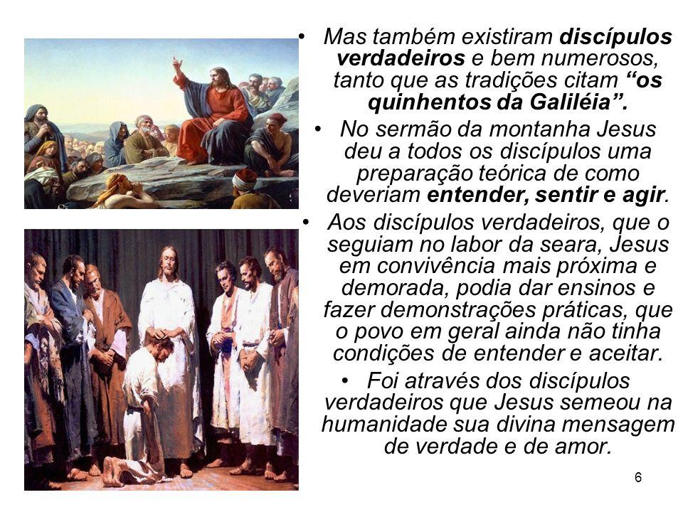 6 Mas também existiram discípulos verdadeiros e bem numerosos, tanto que as tradições citam os quinhentos da Galiléia. No sermão da montanha Jesus deu